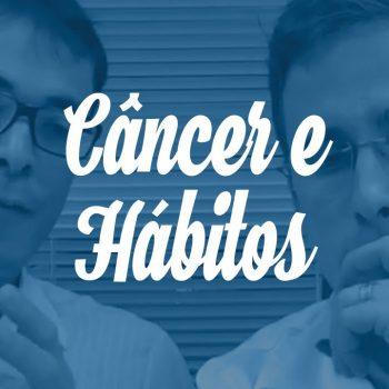 Câncer & Hábitos