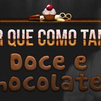 Por que Como Tanto Doce e Chocolate?